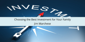Jim Marchese on Choosing the Best Investment for Your Family