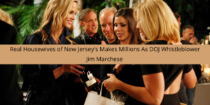 'Real Housewives of New Jersey's Jim Marchese Makes Millions As DOJ Whistleblower