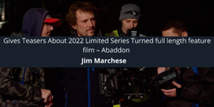 Jim Marchese Gives Teasers About 2022 Limited Series Turned full length