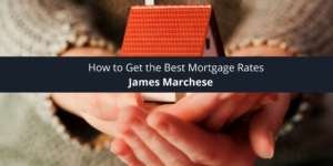 James Marchese How to Get the Best Mortgage Rates