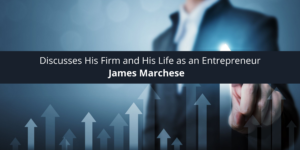 James Marchese of MortgageNOW Discusses His Firm and His Life as an Entrepreneur