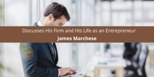 James Marchese of MortgageNOW Discusses His Firmas an Entrepreneur